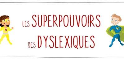 Les habiletés incroyables des dyslexiques