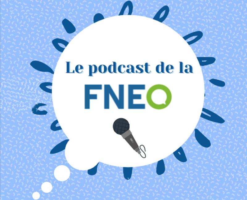 Les podcasts de la FNEO : à écouter et ré-écouter sans modération !!!